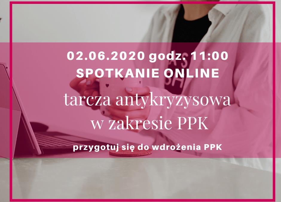 Tarcza antykryzysowa a PPK – kolejne spotkanie on-line już 2.06.2020